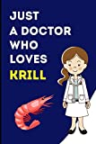 Just A Doctor who Loves Krill: A Blank Lined Notebook Gift f