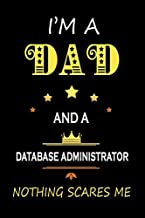 I'M a Dad and a Database administrator Nothing Scares Me: Father's Appreciation Lined Notebook Gift for A Database administrator