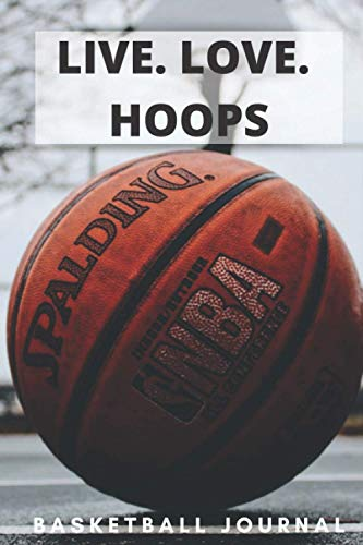 LIVE. LOVE. HOOPS: A 6X9 100 page basketball journal to help you become the next star nba player