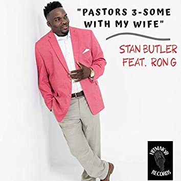 Pastors 3-Some With My Wife