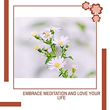 Embrace Meditation And Love Your Life