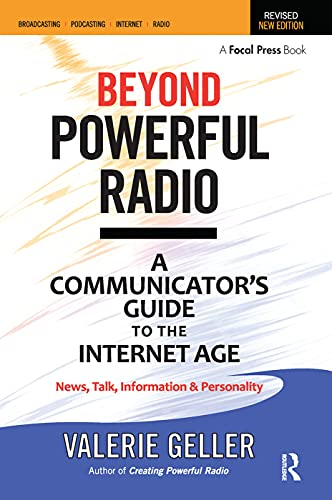 Beyond Powerful Radio: A Communicator's Guide to the Internet Age-News, Talk, Information & Personality for...