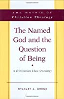 The Named God And The Question Of Being: A Trinitarian Theo-ontology (Matrix of Christian Theology)