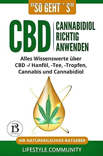'so geht´s': CBD Cannabidiol richtig anwenden: Alles Wissenswerte über CBD -/ Hanföl, - Tee, - Tropfen, Cannabis und Cannabidiol | Ihr Naturheilkunde-Ratgeber