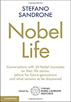 Nobel Life: Conversations with 24 Nobel Laureates on their Life Stories, Advice for Future Generations and What Remains to be Discovered