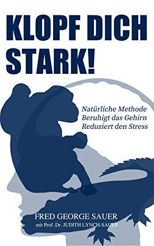Klopf Dich Stark!: Klopfakupressur zur Stressminderung auf Basis der Neurowissenschaften