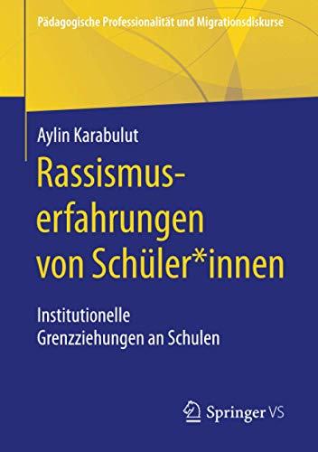 Rassismuserfahrungen von Schüler*innen: Institutionelle Grenzziehungen an Schulen (Pädagogische Professionalität und Migrationsdiskurse)