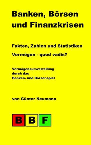 Banken, Börsen und Finanzkrisen: Fakten, Zahlen und Statistiken - Vermögen - quod vadis? (Globalisierung 1)