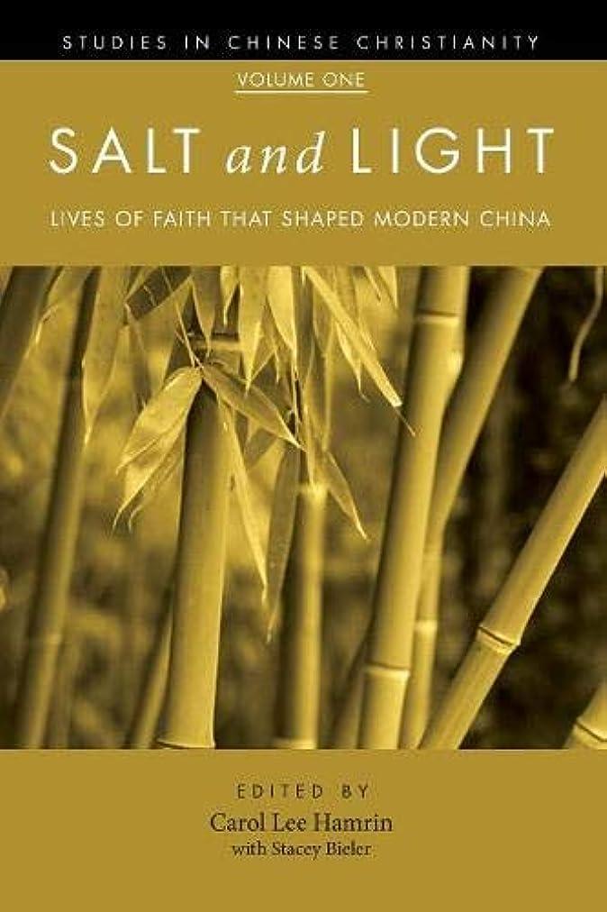 最初に人綺麗なSalt and Light: Lives of Faith That Shaped Modern China (Studies in Chinese Christianity)