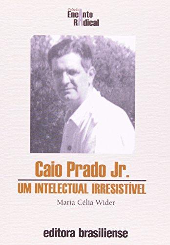 Caio Prado Jr. Um Intelectual Irresistível