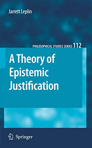 A Theory of Epistemic Justification (Philosophical Studies Series (112))