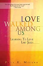 By Paul E Miller - Love Walked Among Us: Learning to Love Like Jesus (7/16/01)