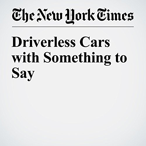 Driverless Cars with Something to Say                   By:                                                                                                                                 John Markoff                               Narrated by:                                                                                                                                 Fleet Cooper                      Length: 3 mins     Not rated yet     Overall 0.0