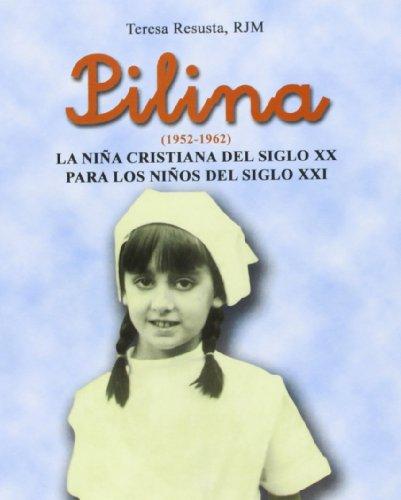 Pilina: La niña cristiana del siglo XX para los niños del siglo XXI (Libros Varios)