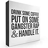 Barnyard Designs Drink Some Coffee Put On Some Gangster Rap Box Sign, Modern Quote Home Decor 8' x 8'