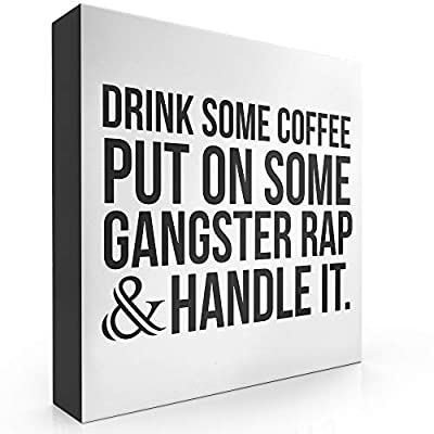 """Barnyard Designs Drink Some Coffee Put On Some Gangster Rap Box Sign, Modern Quote Home Decor 8"""" x 8"""" - STYLISH & TRENDY- BARNYARD DESIGNS ORIGINAL PIECE - Tastefully designed box sign to add a little fun and modern feel to your home. FUN QUOTE - 'Drink some coffee, put on some gangster rap and handle it' quote carefully printed on each sign. Decorative edges add character to this bold home décor piece. FREE STANDING OR HANG - This fun and motivational home décor box sign can stand freely on your table top or hang from your wall. - living-room-decor, living-room, home-decor - 41x9IBtmyrL. SS400  -"""