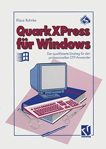 QuarkXPress für Windows: Der Qualifizierte Einstieg für den Professionellen DTP-Anwender (German Edition)