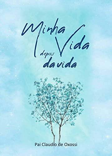 Minha Vida, depois da vida (Portuguese Edition)