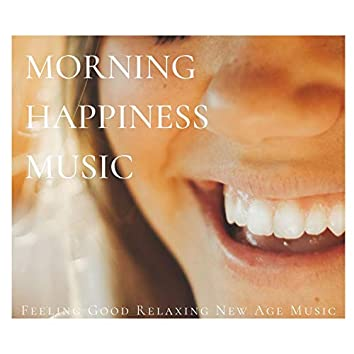 Morning Happiness Music: Feeling Good Relaxing New Age Music