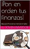 ¡Pon en orden tus finanzas!: Educación financiera e inversión en bolsa
