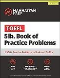 5 lb. Book of TOEFL Practice Problems: Book + Online Resources (Manhattan Prep 5 lb. Book Series)