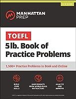 TOEFL 5lb Book of Practice Problems: Online + Book (Manhattan Prep 5 lb)