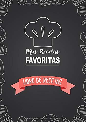 Libro De Recetas: Mis Recetas Favoritas | Libro De Recetas en blanco para crear tus propios platos - Libro de recetas mis platos cuadernos receta
