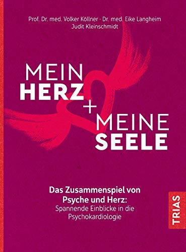 Mein Herz + meine Seele: Das Zusammenspiel von Psyche und Herz: Spannende Einblicke in die...