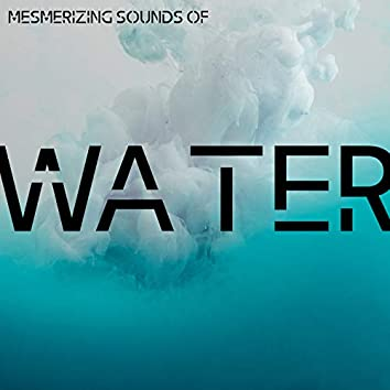 Mesmerizing Sounds of Water - Ambient Nature Sounds for Sleep, Relaxation, Meditation and Study