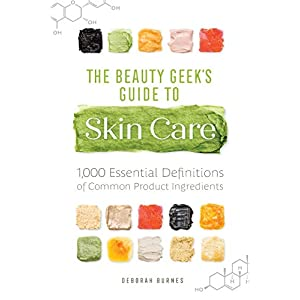 Beauty Shopping The Beauty Geek's Guide to Skin Care: 1,000 Essential Definitions of Common