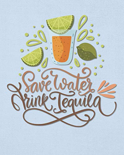 """Save Water Drink Tequila: Funny Tequila Lovers Drinking Gift - Blank Wide Ruled Journal with Bonus Password Tracker - 8""""x10"""" Notebook"""