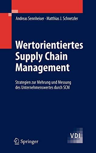 Wertorientiertes Supply Chain Management: Strategien zur Mehrung und Messung des Unternehmenswertes durch SCM (VDI-Buch)