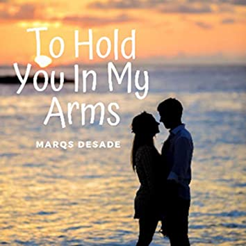 To Hold You in My Arms