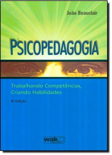 Psicopedagogia. Trabalhando Competências, Criando Habilidades