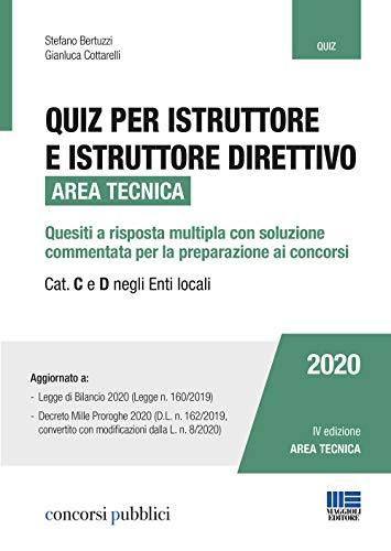 Quiz per Istruttore e Istruttore Direttivo 2020. Area Tecnica: Quesiti a risposta multipla con soluzione commentata per la Preparazione ai Concorsi. Cat. C e D negli Enti Locali