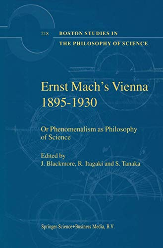 Ernst Mach's Vienna 1895-1930: Or Phenomenalism as Philosophy of Science (Boston Studies in the Philosophy and History of Science)