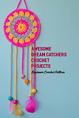 Awesome Dream Catchers Crochet Projects: Beginner Crochet Pattern: Dream Catchers Crochet (English Edition)