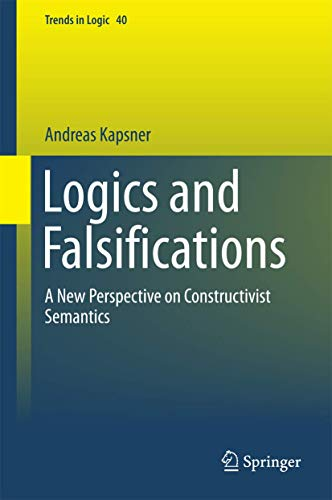 Logics and Falsifications: A New Perspective on Constructivist Semantics (Trends in Logic)