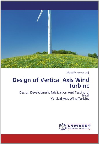 Design of Vertical Axis Wind Turbine: Design Development Fabrication And Testing of Small Vertical Axis Wind Turbine