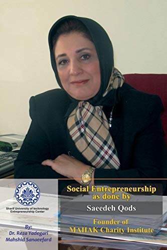 Social Entrepreneurship as done by Saeedeh Qods: Founder of MAHAK Charity Institute (Iranian Great Entrepreneurs, Band 16)