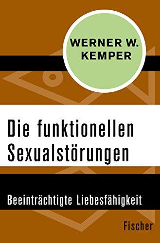 Die funktionellen Sexualstörungen: Beeinträchtigte Liebesfähigkeit
