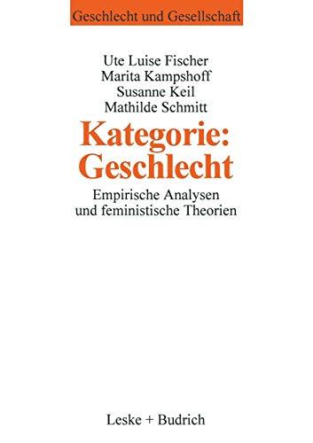 Kategorie: Geschlecht?: Empirische Analysen und feministische Theorien (Geschlecht und Gesellschaft (6), Band 6)