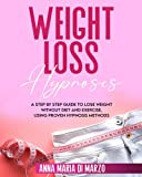 Weight Loss Hypnosis: A Step By Step Guide to Lose Weight Without Diet and Exercise, Using Proven Hypnosis Methods