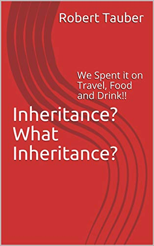 Inheritance? What Inheritance?: We Spent it on Travel, Food and Drink! (English Edition)