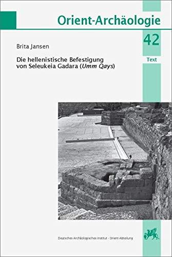 Die hellenistische Befestigung von Seleukeia Gadara (Umm Qays): Gadara III: Gadara III 2 Bde.: Text / Tafeln und Beilagen (Orient Archäologie)