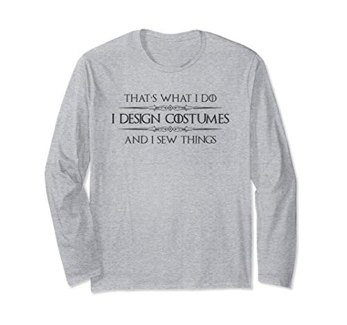 Costume Designer Gifts - I Design Costumes & I Sew Things Long Sleeve T-Shirt
