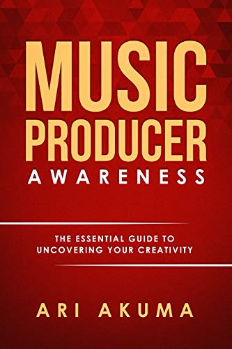 Music Producer Awareness: The Essential Guide To Uncovering Your Creativity (English Edition)