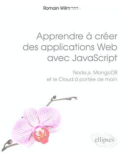 Apprendre à créer des applications Web avec JavaScript - Node.js, MongoDB et le Cloud à portée de main (Références sciences)