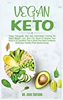 Vegan Keto: Vegan Diet and Intermittent Fasting for Rapid Weight Loss, Reset & Cleanse Your Body, Nutrion Guide for Beginners with ketogenic approach, Meal Plan with Cookbook & Recipes. [ (Diet Hardcover)