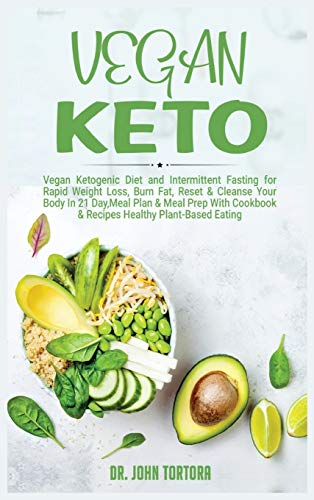 Vegan Keto: Vegan Diet and Intermittent Fasting for Rapid Weight Loss, Reset & Cleanse Your Body, Nutrion Guide for Beginners with ketogenic approach, ... with Cookbook & Recipes. [ (Diet Hardcover)